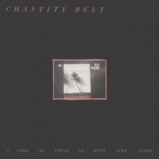 Chastity Belt - I Used To Spend So Much Time Alone (Ltd Col.)