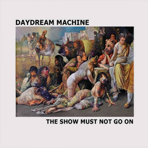 Daydream Machine - The Show Must Not Go On