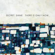 Secret Shine - There Is Only Now (Ltd)