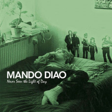 Mando Diao - Never Seen The Light Of Day (Ltd Col.)