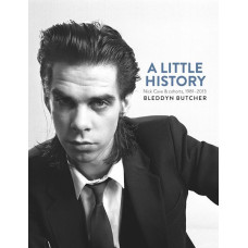 NICK CAVE, A Little History. Photographs Of Nick Cave And Cohorts, Book