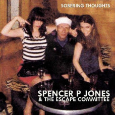 Spencer P. Jones & The Escape Committee-Sobering Thoughts