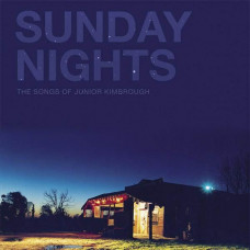 VA - Sunday Nights: The Songs Of Junior Kimbrough (Ltd Col. 2xLP RSD 2016)